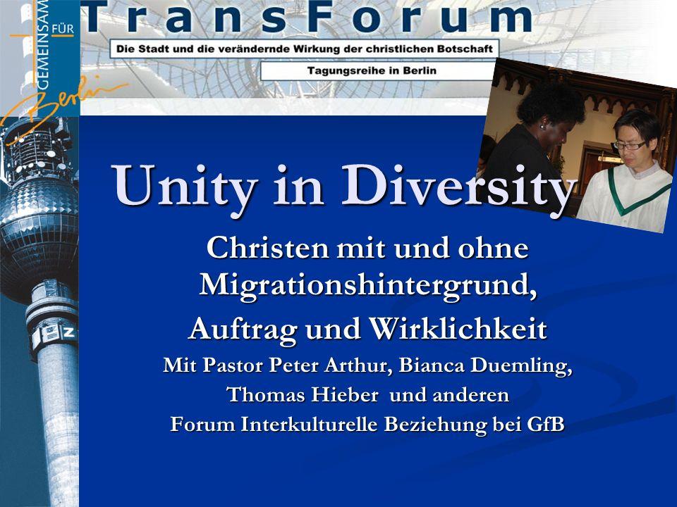 Unity in Diversity Christen mit und ohne Migrationshintergrund, Auftrag und Wirklichkeit Mit Pastor Peter Arthur, Bianca Duemling, Thomas Hieber und a