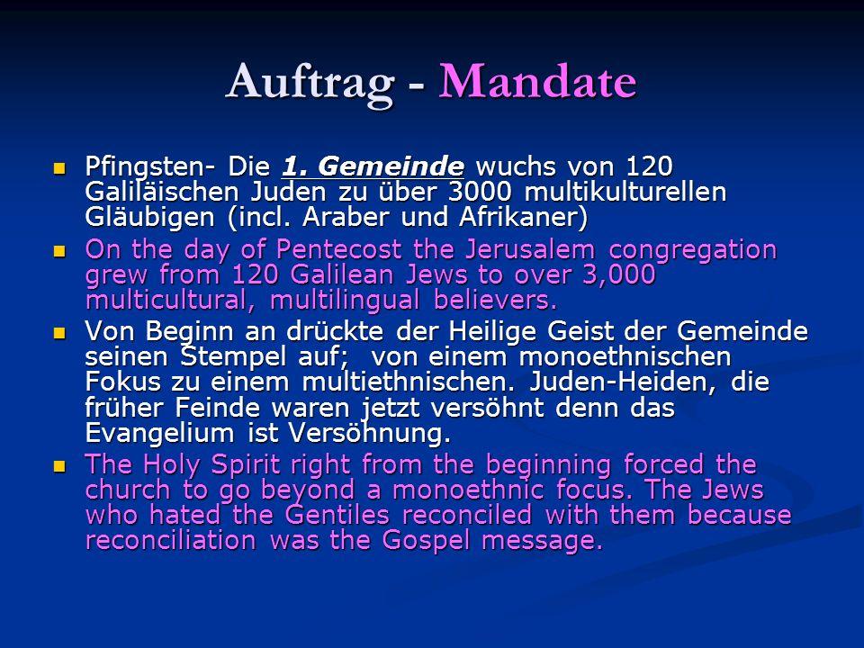 Auftrag - Mandate Pfingsten- Die 1. Gemeinde wuchs von 120 Galiläischen Juden zu über 3000 multikulturellen Gläubigen (incl. Araber und Afrikaner) Pfi