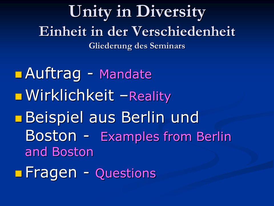 Unity in Diversity Einheit in der Verschiedenheit Gliederung des Seminars Auftrag - Mandate Auftrag - Mandate Wirklichkeit – Reality Wirklichkeit – Re