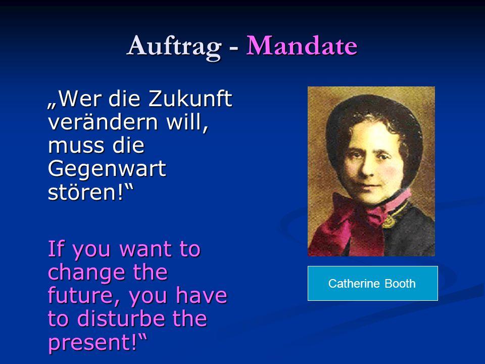 Auftrag - Mandate Wer die Zukunft verändern will, muss die Gegenwart stören! If you want to change the future, you have to disturbe the present! Cathe