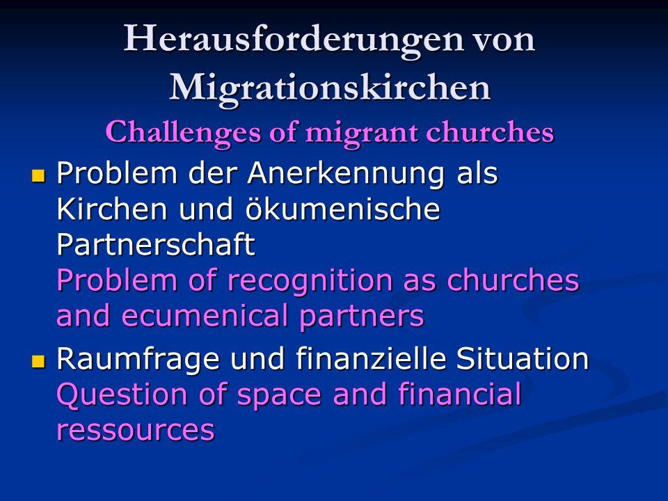 Herausforderungen von Migrationskirchen Challenges of migrant churches Problem der Anerkennung als Kirchen und ökumenische Partnerschaft Problem of re