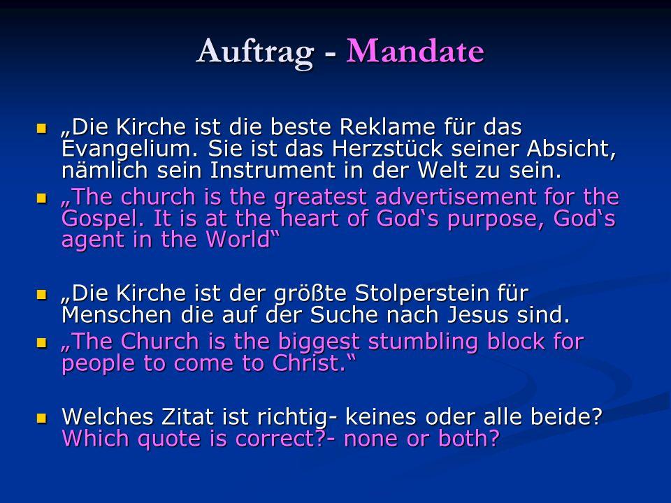 Auftrag - Mandate Auftrag - Mandate Die Kirche ist die beste Reklame für das Evangelium. Sie ist das Herzstück seiner Absicht, nämlich sein Instrument