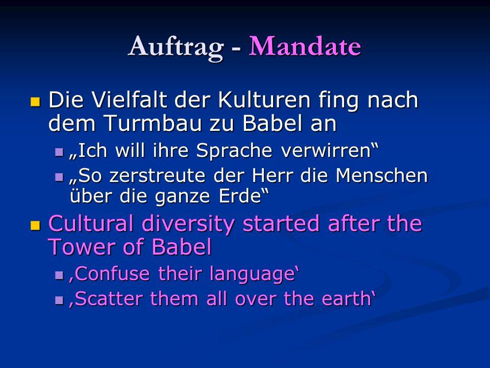 Auftrag - Mandate Die Vielfalt der Kulturen fing nach dem Turmbau zu Babel an Die Vielfalt der Kulturen fing nach dem Turmbau zu Babel an Ich will ihr
