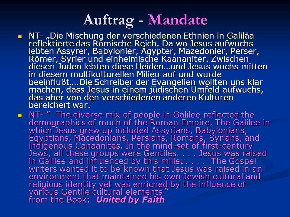 Auftrag - Mandate NT- Die Mischung der verschiedenen Ethnien in Galiläa reflektierte das Römische Reich. Da wo Jesus aufwuchs lebten Assyrer, Babyloni