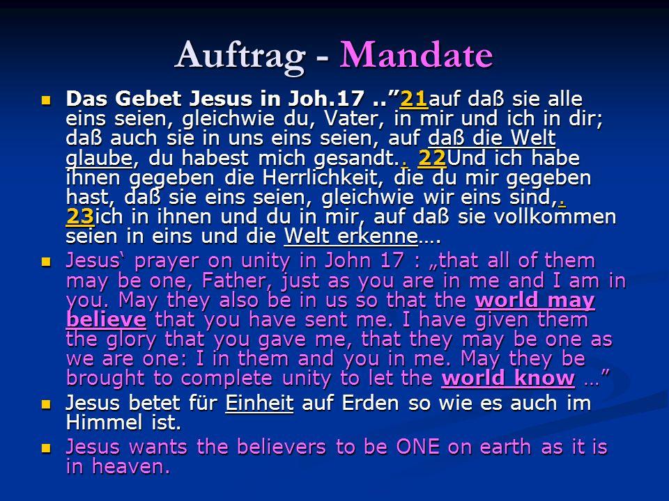 Auftrag - Mandate Das Gebet Jesus in Joh.17..21auf daß sie alle eins seien, gleichwie du, Vater, in mir und ich in dir; daß auch sie in uns eins seien