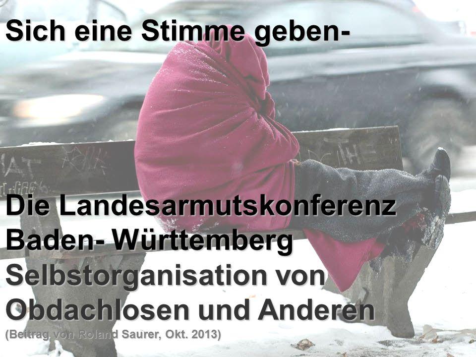Sich eine Stimme geben- Die Landesarmutskonferenz Baden- Württemberg Selbstorganisation von Obdachlosen und Anderen (Beitrag von Roland Saurer, Okt.