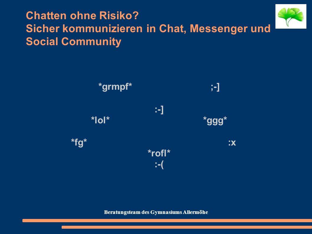 Chatten ohne Risiko? Sicher kommunizieren in Chat, Messenger und Social Community *grmpf*;-] :-] *lol* *ggg* *fg*:x *rofl* :-( Beratungsteam des Gymna