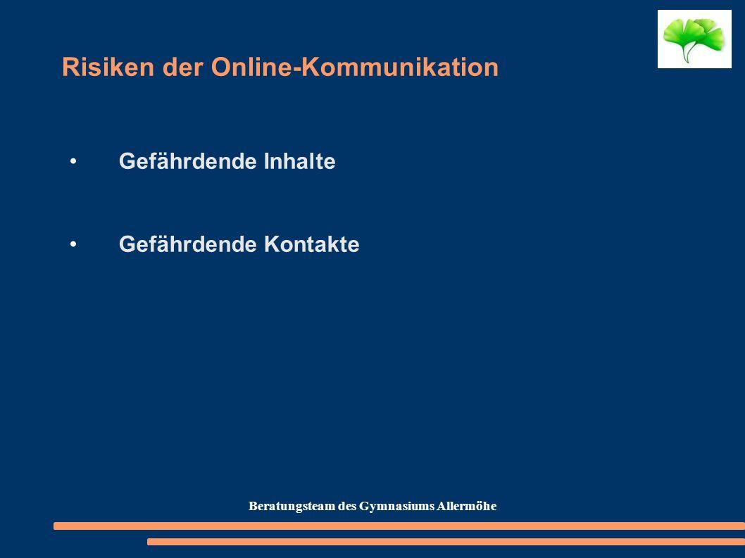 Risiken der Online-Kommunikation Gefährdende Inhalte Gefährdende Kontakte Beratungsteam des Gymnasiums Allermöhe