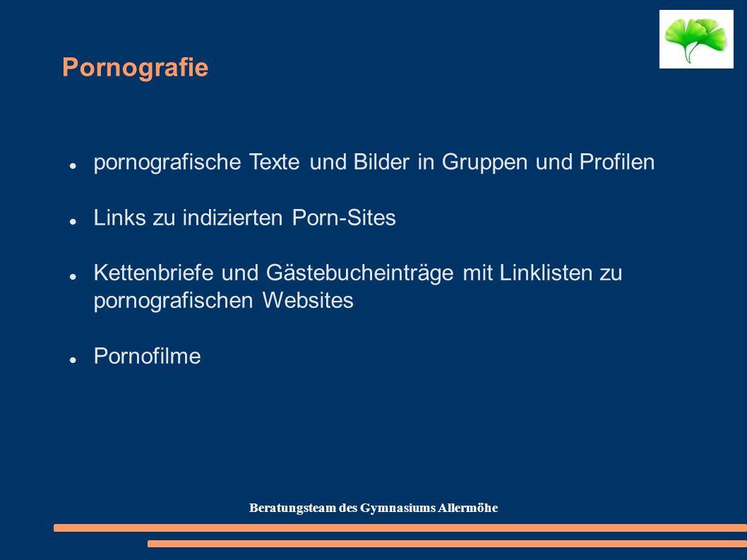 Pornografie pornografische Texte und Bilder in Gruppen und Profilen Links zu indizierten Porn-Sites Kettenbriefe und Gästebucheinträge mit Linklisten