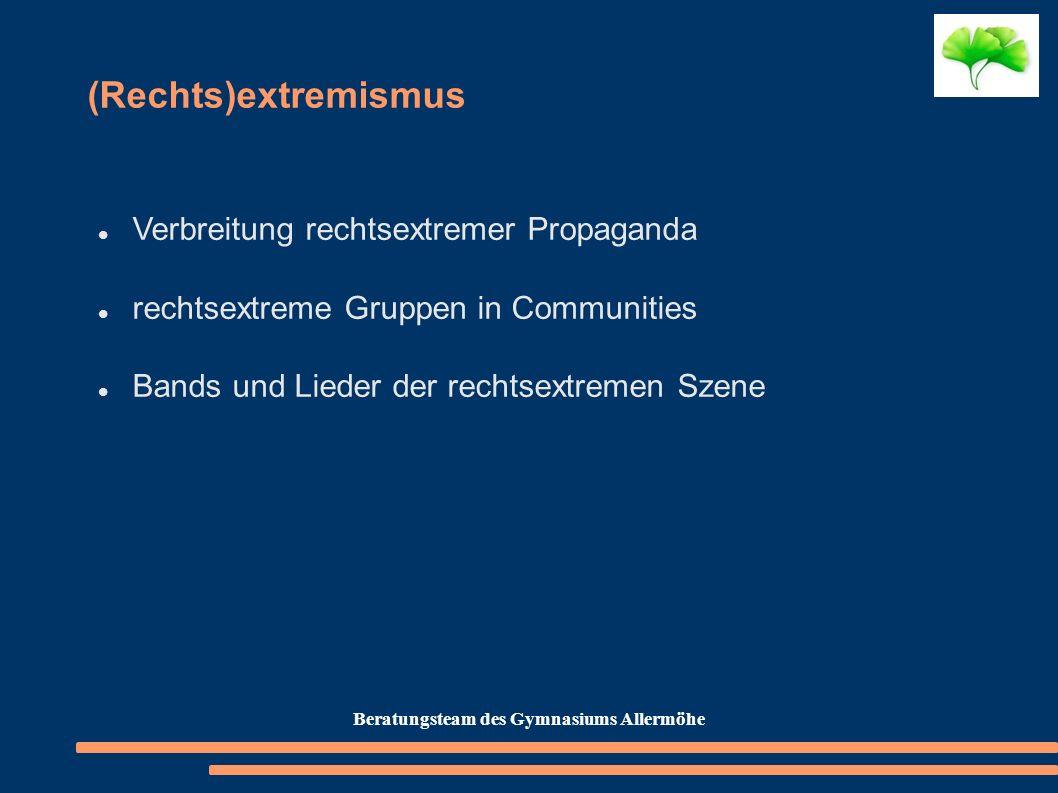 (Rechts)extremismus Verbreitung rechtsextremer Propaganda rechtsextreme Gruppen in Communities Bands und Lieder der rechtsextremen Szene Beratungsteam