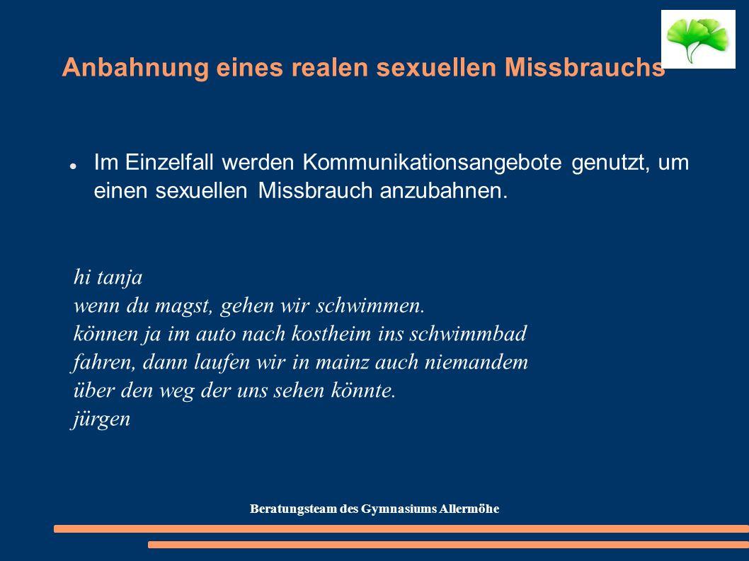 Anbahnung eines realen sexuellen Missbrauchs Im Einzelfall werden Kommunikationsangebote genutzt, um einen sexuellen Missbrauch anzubahnen. hi tanja w