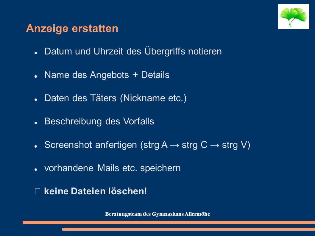 Anzeige erstatten Datum und Uhrzeit des Übergriffs notieren Name des Angebots + Details Daten des Täters (Nickname etc.) Beschreibung des Vorfalls Scr