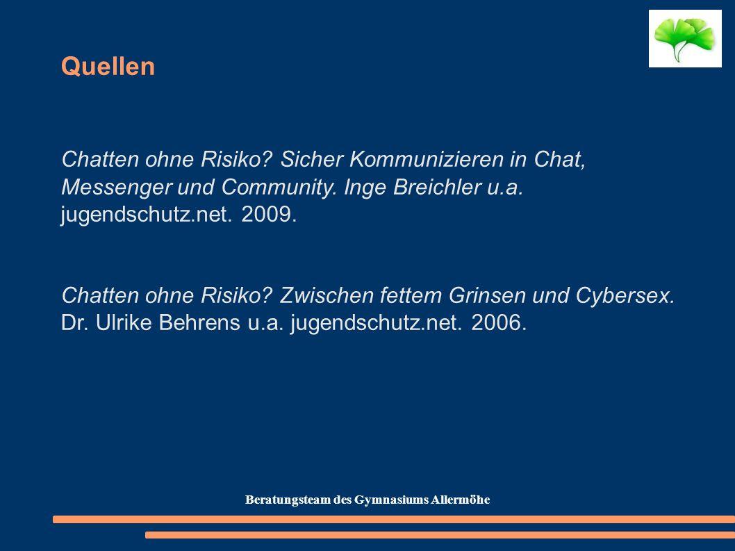 Quellen Chatten ohne Risiko? Sicher Kommunizieren in Chat, Messenger und Community. Inge Breichler u.a. jugendschutz.net. 2009. Chatten ohne Risiko? Z