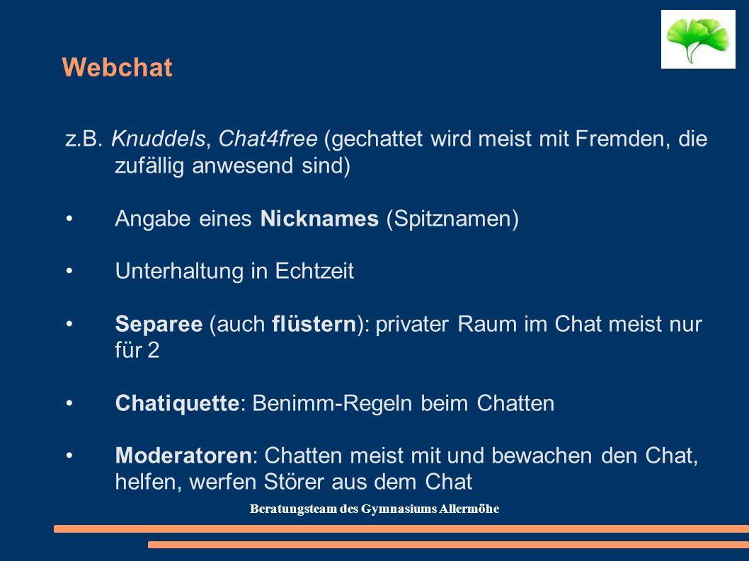 Webchat z.B. Knuddels, Chat4free (gechattet wird meist mit Fremden, die zufällig anwesend sind) Angabe eines Nicknames (Spitznamen) Unterhaltung in Ec