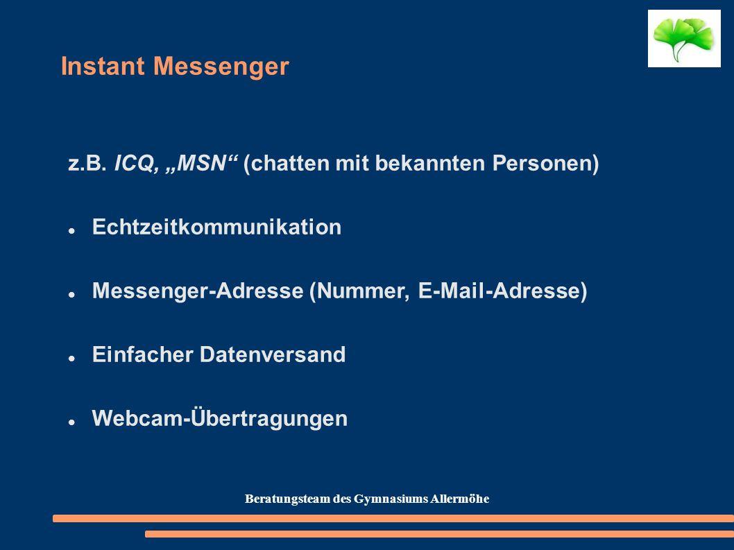 Instant Messenger z.B. ICQ, MSN (chatten mit bekannten Personen) Echtzeitkommunikation Messenger-Adresse (Nummer, E-Mail-Adresse) Einfacher Datenversa