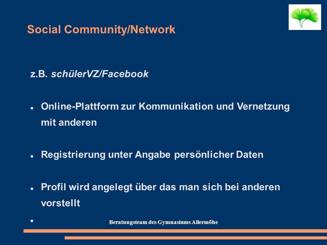 Social Community/Network z.B. schülerVZ/Facebook Online-Plattform zur Kommunikation und Vernetzung mit anderen Registrierung unter Angabe persönlicher