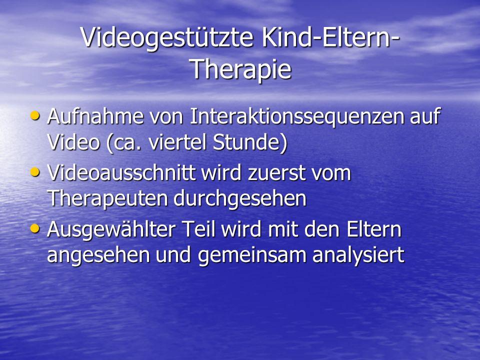 Videogestützte Kind-Eltern- Therapie Aufnahme von Interaktionssequenzen auf Video (ca. viertel Stunde) Aufnahme von Interaktionssequenzen auf Video (c