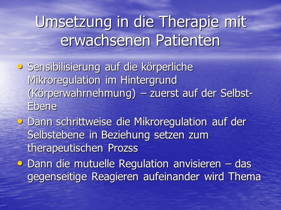 Umsetzung in die Therapie mit erwachsenen Patienten Sensibilisierung auf die körperliche Mikroregulation im Hintergrund (Körperwahrnehmung) – zuerst a