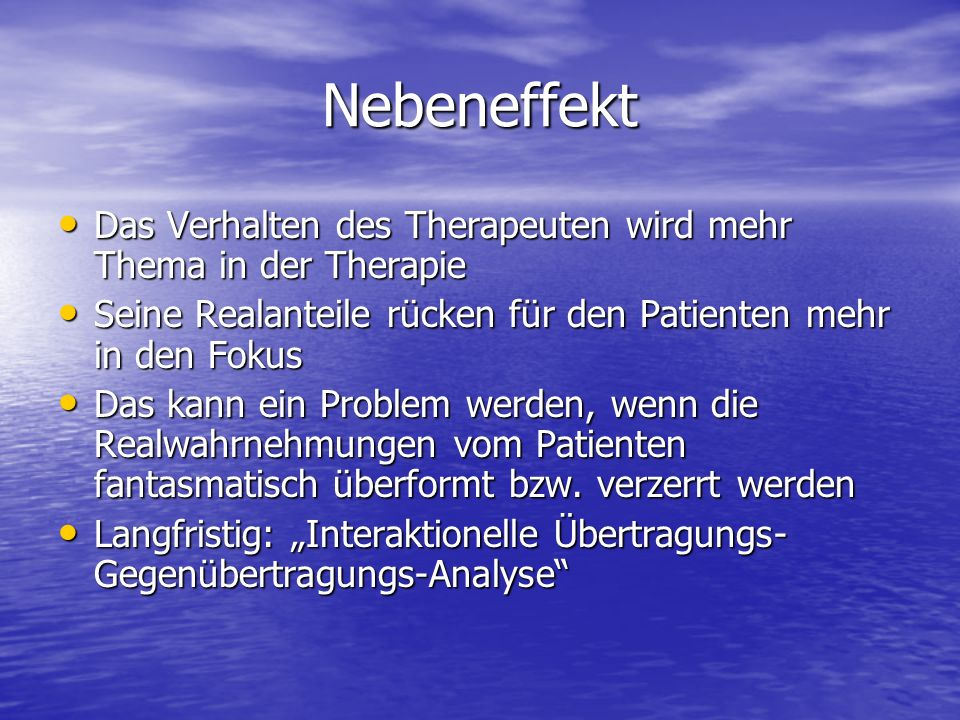 Nebeneffekt Das Verhalten des Therapeuten wird mehr Thema in der Therapie Das Verhalten des Therapeuten wird mehr Thema in der Therapie Seine Realante