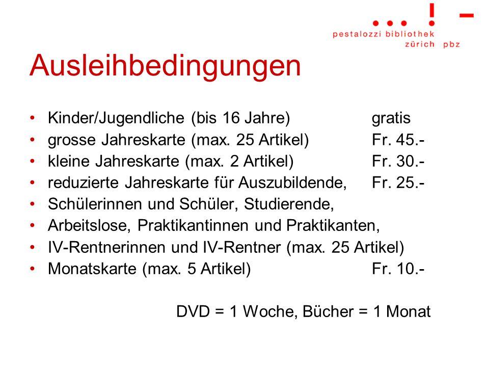Ausleihbedingungen Kinder/Jugendliche (bis 16 Jahre)gratis grosse Jahreskarte (max. 25 Artikel)Fr. 45.- kleine Jahreskarte (max. 2 Artikel)Fr. 30.- re