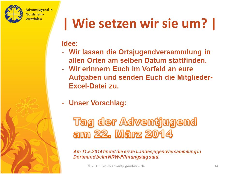 Adventjugend in Nordrhein- Westfalen © 2013 | www.adventjugend-nrw.de14 | Wie setzen wir sie um? |