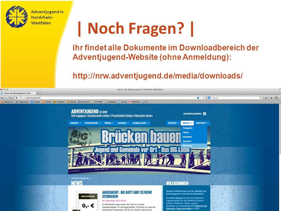 Adventjugend in Nordrhein- Westfalen © 2013 | www.adventjugend-nrw.de16 | Noch Fragen? | Ihr findet alle Dokumente im Downloadbereich der Adventjugend