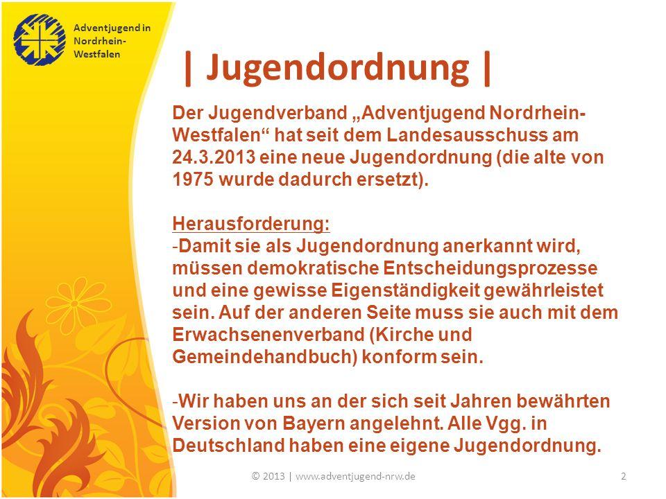 Adventjugend in Nordrhein- Westfalen © 2013 | www.adventjugend-nrw.de2 | Jugendordnung | Der Jugendverband Adventjugend Nordrhein- Westfalen hat seit dem Landesausschuss am 24.3.2013 eine neue Jugendordnung (die alte von 1975 wurde dadurch ersetzt).