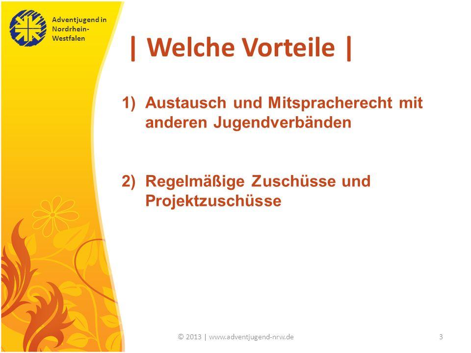 Adventjugend in Nordrhein- Westfalen © 2013 | www.adventjugend-nrw.de3 | Welche Vorteile | 1)Austausch und Mitspracherecht mit anderen Jugendverbänden 2)Regelmäßige Zuschüsse und Projektzuschüsse