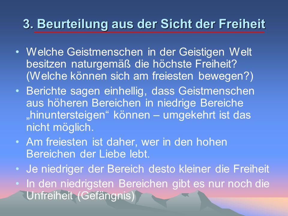 3. Beurteilung aus der Sicht der Freiheit Welche Geistmenschen in der Geistigen Welt besitzen naturgemäß die höchste Freiheit? (Welche können sich am
