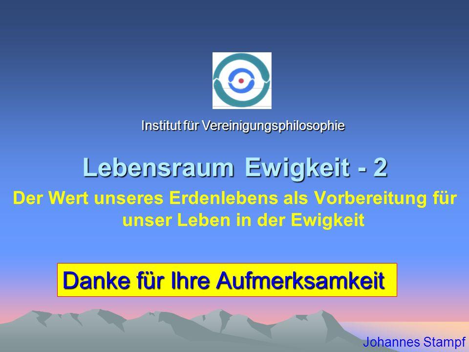 Lebensraum Ewigkeit - 2 Der Wert unseres Erdenlebens als Vorbereitung für unser Leben in der Ewigkeit Johannes Stampf Danke für Ihre Aufmerksamkeit In