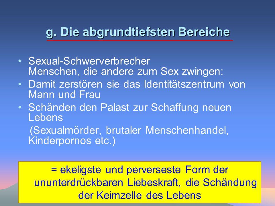 g. Die abgrundtiefsten Bereiche Sexual-Schwerverbrecher Menschen, die andere zum Sex zwingen: Damit zerstören sie das Identitätszentrum von Mann und F