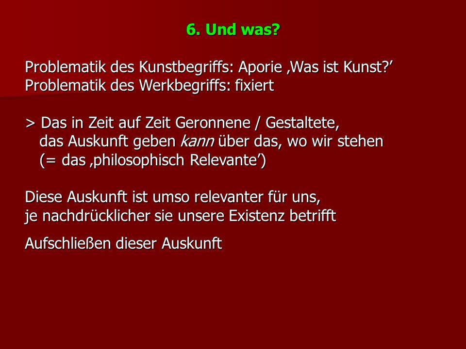 6.Und was. Problematik des Kunstbegriffs: Aporie Was ist Kunst.