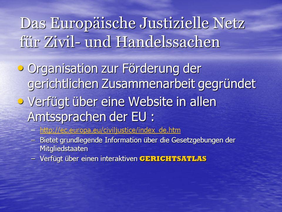 Der Gerichtsatlas des Europäischen Justiziellen Netzes http://ec.europa.eu/justice_home/judicialatlascivil/html/te_information_de.htm http://ec.europa.eu/justice_home/judicialatlascivil/html/te_information_de.htm http://ec.europa.eu/justice_home/judicialatlascivil/html/te_information_de.htm Verfügt über Reiter für die Richtlinien der Zustellung und der Beweisaufnahme Verfügt über Reiter für die Richtlinien der Zustellung und der Beweisaufnahme Führt alle relevante Information auf, die laut der Verordnungen, der Komission mitzuteilen ist Führt alle relevante Information auf, die laut der Verordnungen, der Komission mitzuteilen ist Nennt alle zuständigen Gerichte zum Erhalt der Anträge auf Erlass des Beweisschlusses Nennt alle zuständigen Gerichte zum Erhalt der Anträge auf Erlass des Beweisschlusses Informiert über die Sprachen, die von jedem Mitgliedstaat zugelassen sind Informiert über die Sprachen, die von jedem Mitgliedstaat zugelassen sind