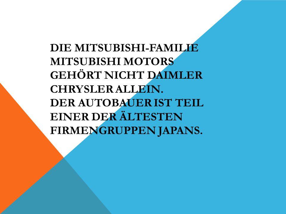 DIE MITSUBISHI-FAMILIE MITSUBISHI MOTORS GEHÖRT NICHT DAIMLER CHRYSLER ALLEIN. DER AUTOBAUER IST TEIL EINER DER ÄLTESTEN FIRMENGRUPPEN JAPANS.