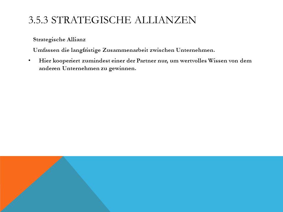 3.5.3 STRATEGISCHE ALLIANZEN Strategische Allianz Umfassen die langfristige Zusammenarbeit zwischen Unternehmen. Hier kooperiert zumindest einer der P
