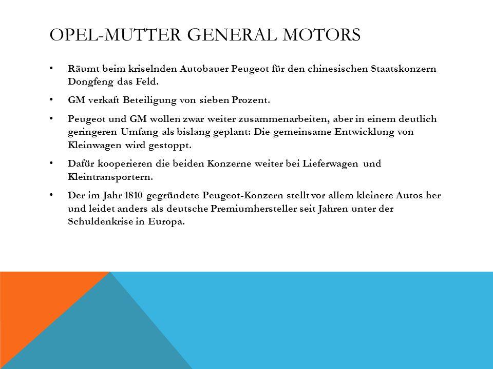 OPEL-MUTTER GENERAL MOTORS Räumt beim kriselnden Autobauer Peugeot für den chinesischen Staatskonzern Dongfeng das Feld. GM verkaft Beteiligung von si
