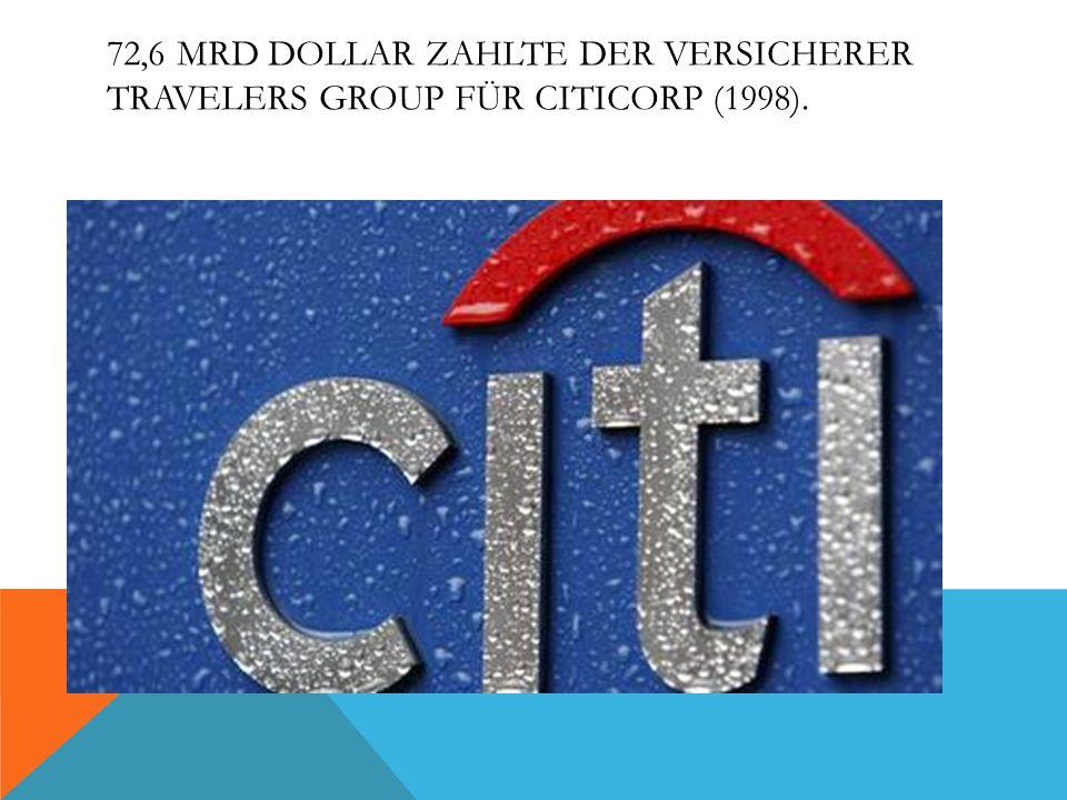 72,6 MRD DOLLAR ZAHLTE DER VERSICHERER TRAVELERS GROUP FÜR CITICORP (1998).
