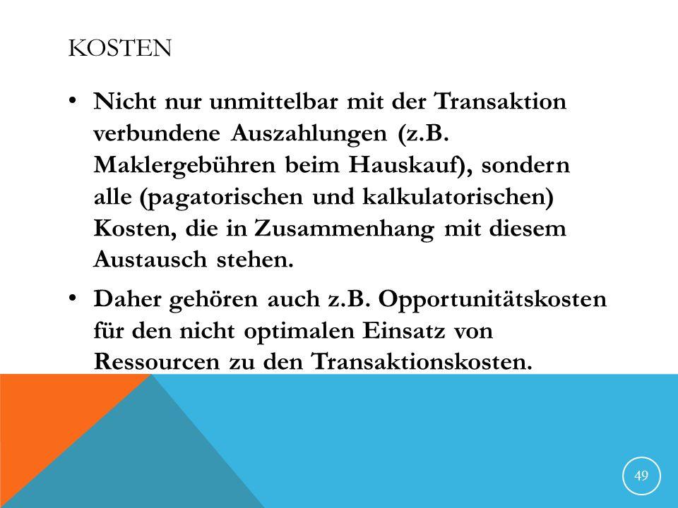 KOSTEN Nicht nur unmittelbar mit der Transaktion verbundene Auszahlungen (z.B. Maklergebühren beim Hauskauf), sondern alle (pagatorischen und kalkulat