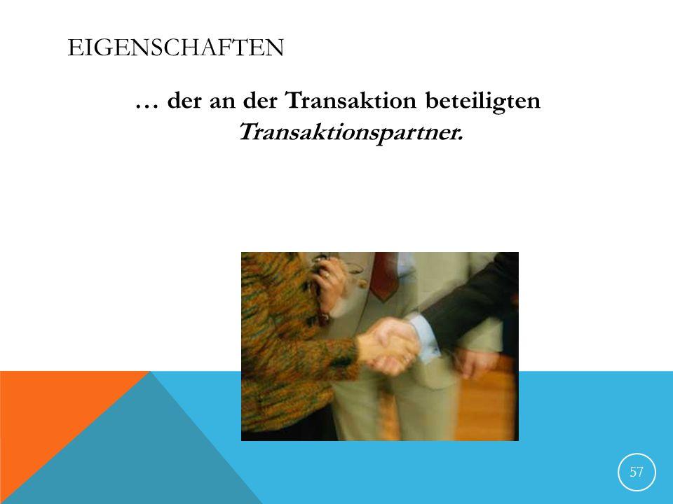 EIGENSCHAFTEN … der an der Transaktion beteiligten Transaktionspartner. 57