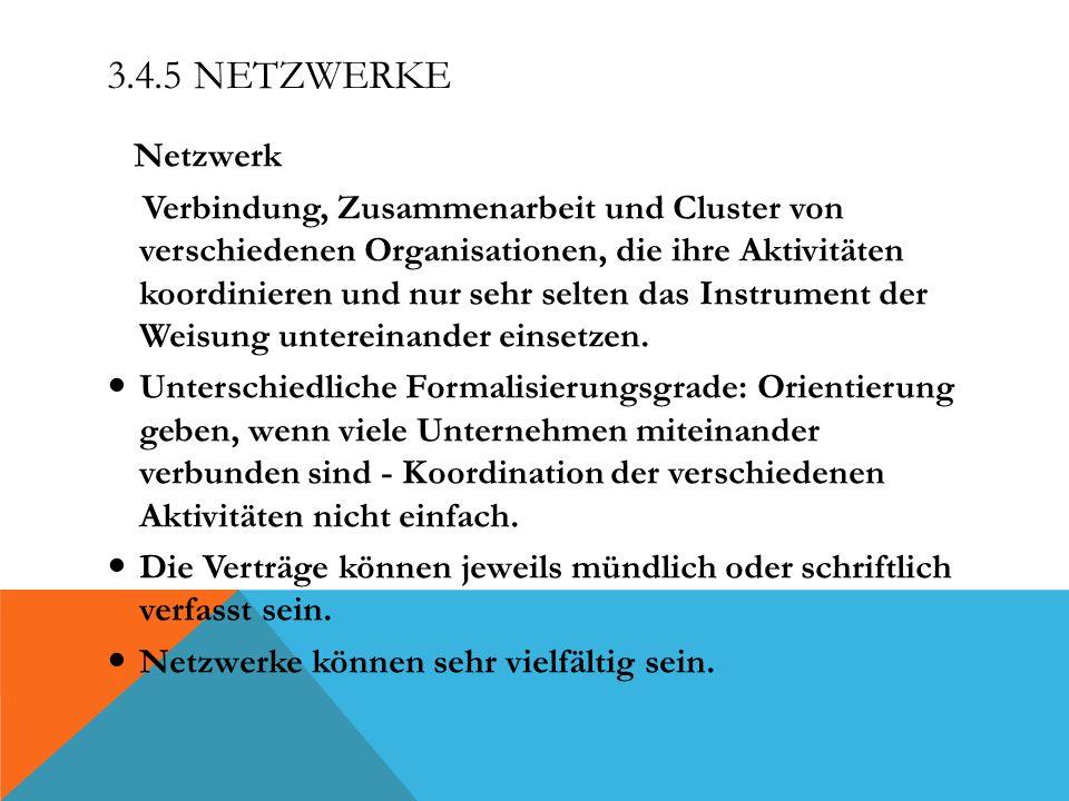3.4.5 NETZWERKE Netzwerk Verbindung, Zusammenarbeit und Cluster von verschiedenen Organisationen, die ihre Aktivitäten koordinieren und nur sehr selte