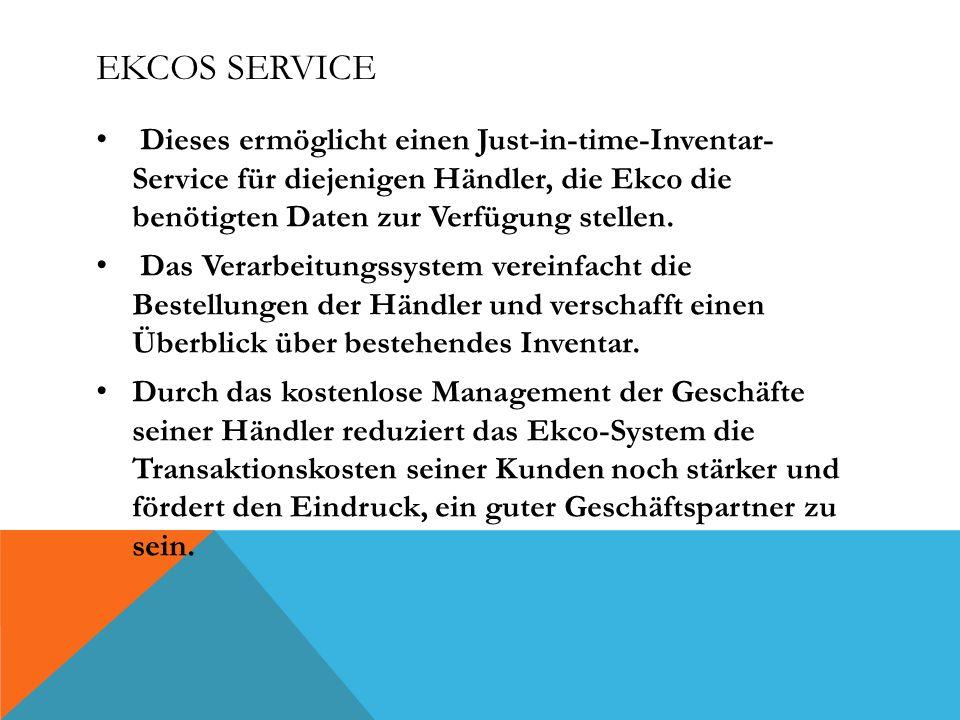 EKCOS SERVICE Dieses ermöglicht einen Just-in-time-Inventar- Service für diejenigen Händler, die Ekco die benötigten Daten zur Verfügung stellen. Das