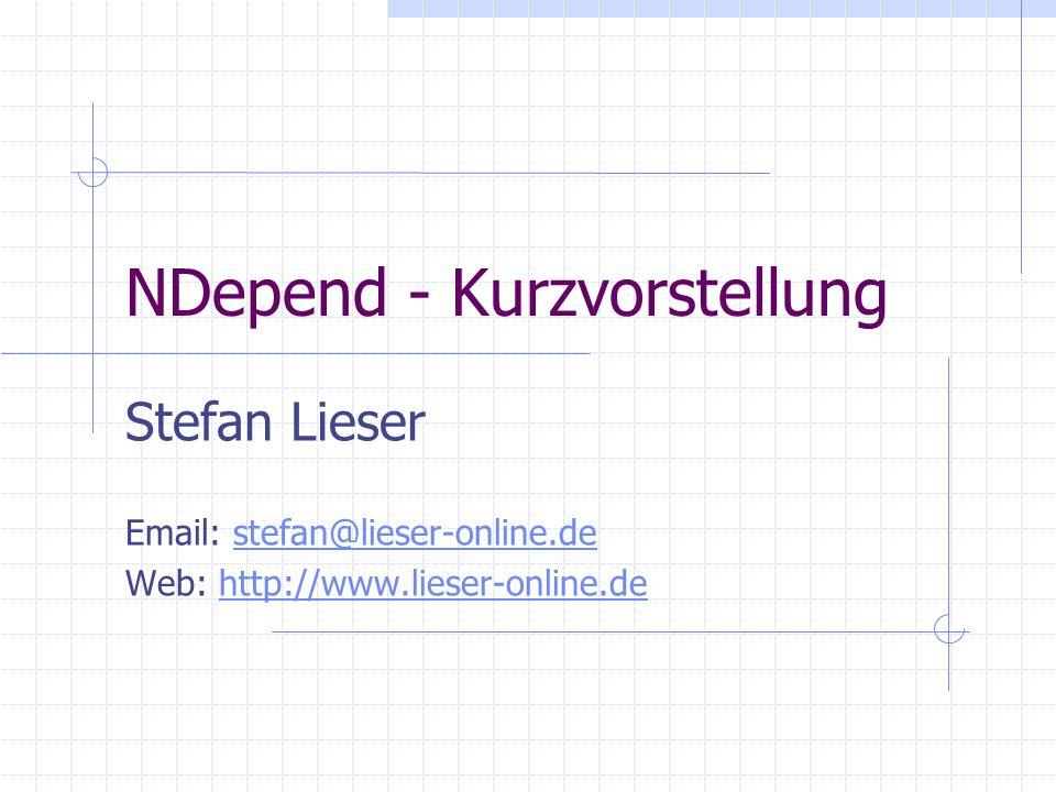 NDepend - Kurzvorstellung Stefan Lieser Email: stefan@lieser-online.destefan@lieser-online.de Web: http://www.lieser-online.dehttp://www.lieser-online.de