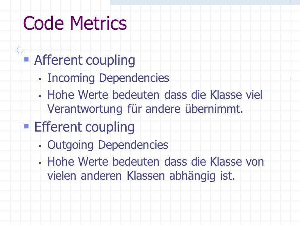 Code Metrics Afferent coupling Incoming Dependencies Hohe Werte bedeuten dass die Klasse viel Verantwortung für andere übernimmt.