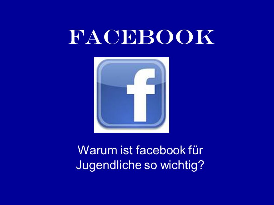 facebook Warum ist facebook für Jugendliche so wichtig?