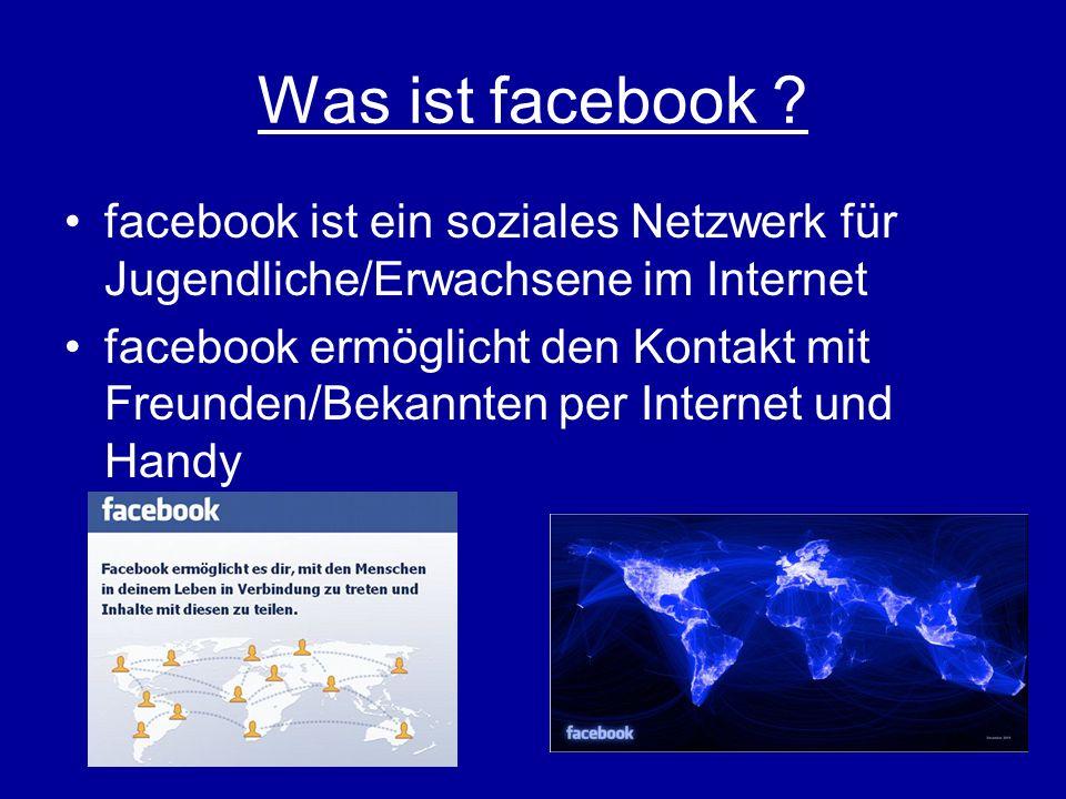 Was ist facebook ? facebook ist ein soziales Netzwerk für Jugendliche/Erwachsene im Internet facebook ermöglicht den Kontakt mit Freunden/Bekannten pe
