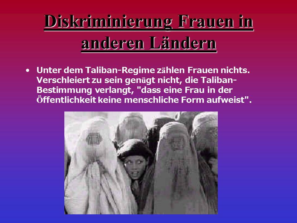 Diskriminierung Frauen in anderen Ländern Unter dem Taliban-Regime z ä hlen Frauen nichts.