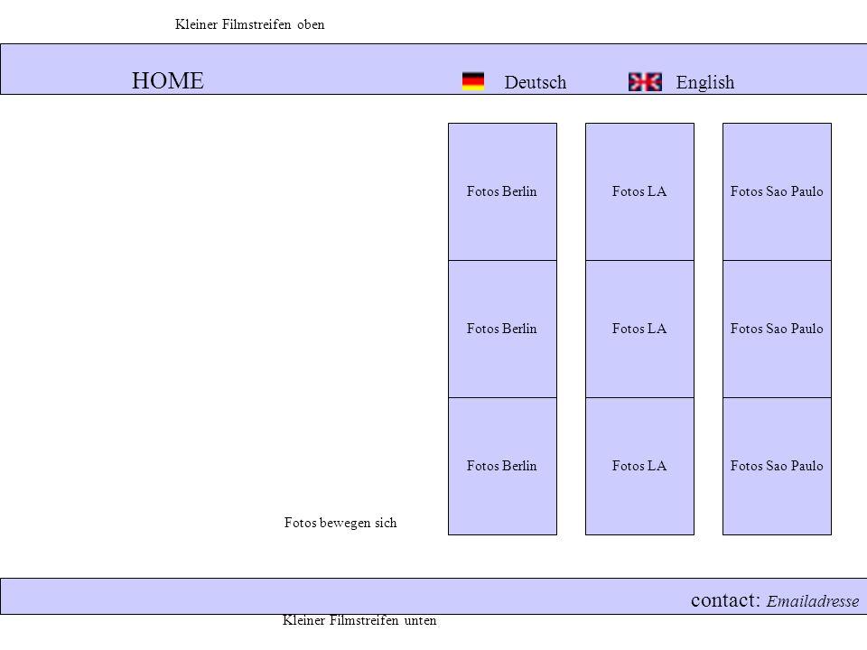 HOME Deutsch English contact: Emailadresse Fotos Berlin Fotos LA Fotos Sao Paulo Kleiner Filmstreifen oben Kleiner Filmstreifen unten Fotos bewegen sich