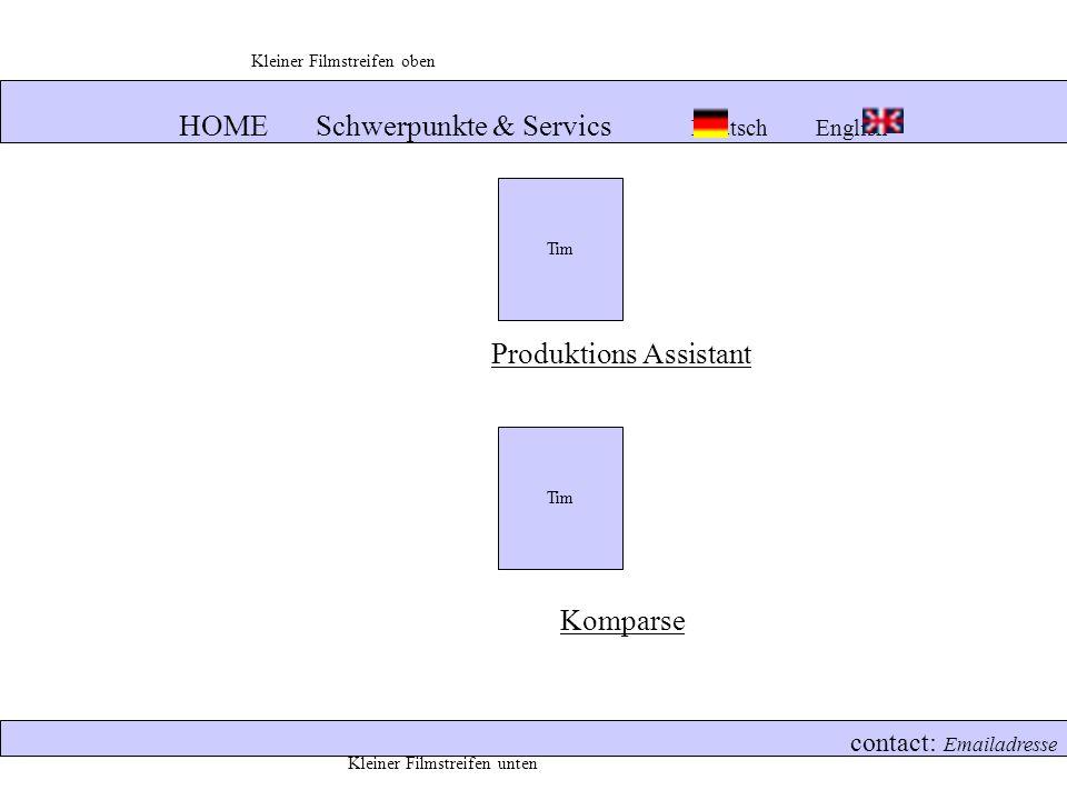 HOME Schwerpunkte & Servics Deutsch English contact: Emailadresse Produktions Assistant Komparse Tim Kleiner Filmstreifen oben Kleiner Filmstreifen unten