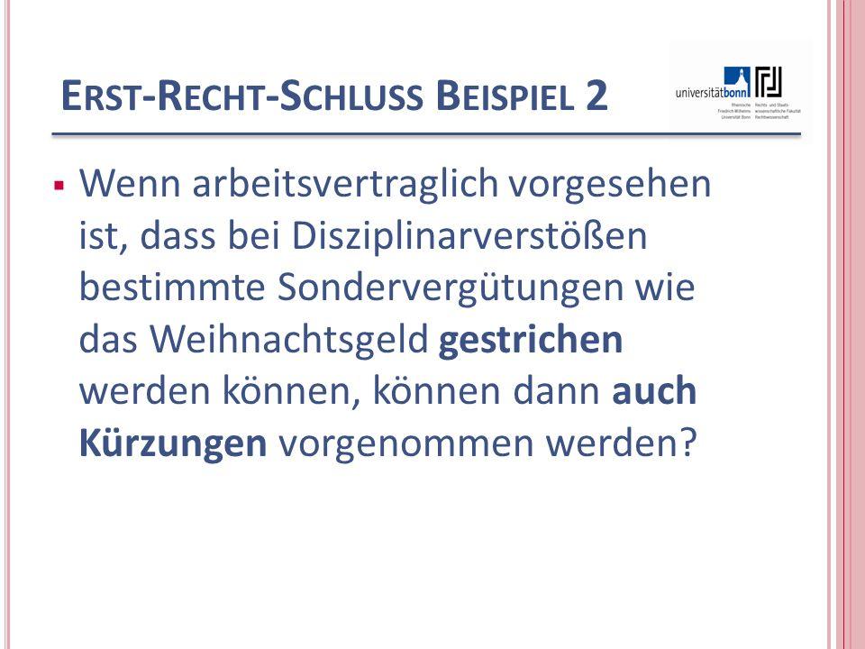 E RST -R ECHT -S CHLUSS B EISPIEL 2 Wenn arbeitsvertraglich vorgesehen ist, dass bei Disziplinarverstößen bestimmte Sondervergütungen wie das Weihnachtsgeld gestrichen werden können, können dann auch Kürzungen vorgenommen werden?