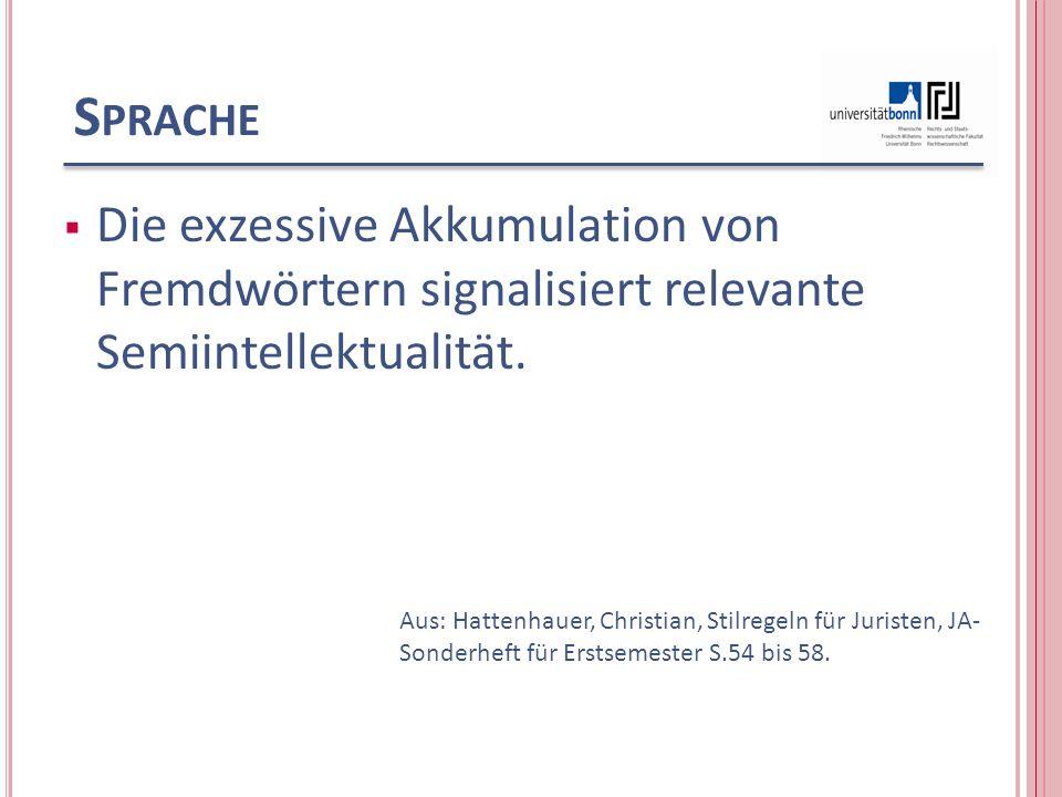 S PRACHE Die exzessive Akkumulation von Fremdwörtern signalisiert relevante Semiintellektualität. Aus: Hattenhauer, Christian, Stilregeln für Juristen